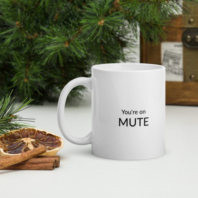 mug with you're on mute message on it